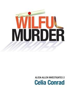 Wilful Murder (Alicia Allen Investigates Book 2) by [Celia Conrad]