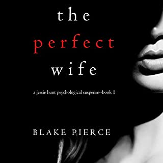 The Perfect Wife     A Jessie Hunt Psychological Suspense Thriller, Book One              By:                                                                                                                                 Blake Pierce                               Narrated by:                                                                                                                                 Laura Bannister                      Length: 8 hrs and 15 mins     14 ratings     Overall 3.6