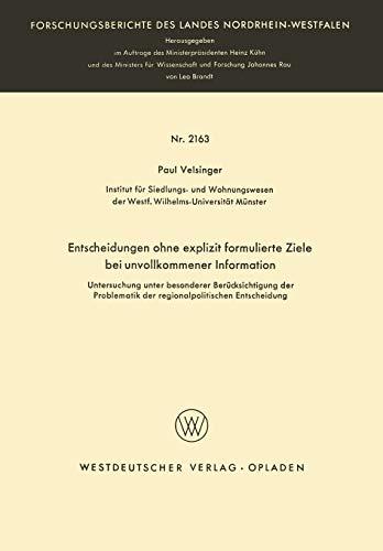 Entscheidungen ohne Explizit Formulierte Ziele bei unvollkommener Information: Untersuchung unter besonderer Berücksichtigung der Problematik der ... Landes Nordrhein-Westfalen, 2163, Band 2163)