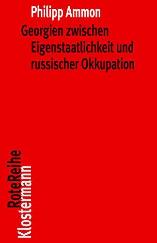Georgien zwischen Eigenstaatlichkeit und russischer Okkupation: Die Wurzeln des Konflikts vom 18. Jh. bis 1924 (Klostermann RoteReihe, Band 117)