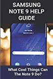 Samsung Note 9 Help Guide: What Cool Things Can The Note 9 Do?: Samsung Galaxy Note 6 Manual