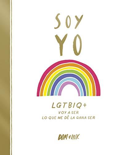 Soy yo: LGTBIQ+ Voy a ser lo que me dé la gana ser (No ficción ilustrados)