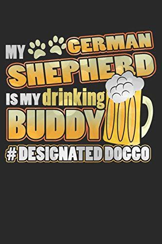 Journal: My German Shepherd Is My Drinking Buddy Hashtag Designated Doggo