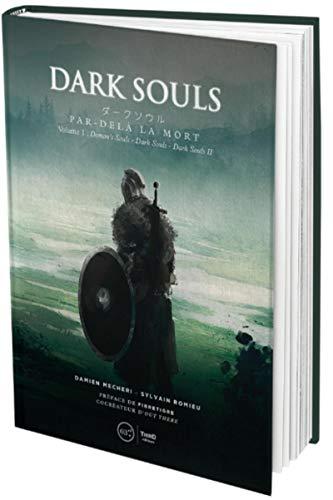 Dark souls: Par-delà la mort. Volume 1 : Demons Souls - Dark Souls - Dark Souls II - Edition luxe. Préface de Fibretigre, cocréateur dOut there