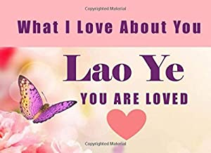 What I Love About You Lao Ye - You Are Loved: Mandarin Grandma - I Love You Because - Fill In The Blank Book Gift - Why You Are The Best Prompt Journal - Reasons I Love You Write In List
