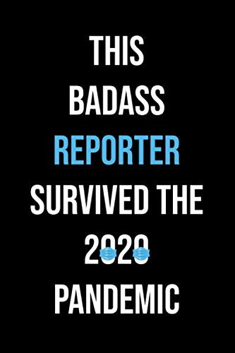 This Badass Reporter Survived the 2020 Pandemic: Funny Notebook Journal For Reporter|Quarantine Social Distancing 2020|Christmas Gift Idea|110 Pages 6x9 Inches