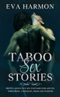Taboo Sex Stories: Erotica Seductive Sex Fantasies for Adults. Threesome, GangBang, BDSM and Femdom