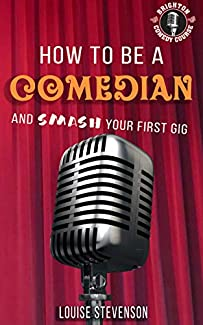 Louise Stevenson - How To Be A Comedian And Smash Your First Gig