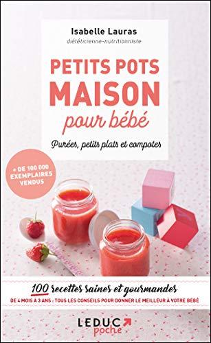 Petits pots maison pour bébé, purée, petits plats et compotes : 100 recettes saines et gourmandes de 4 mois à 3 ans