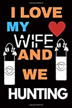 I love my Wife and We Hunting: Hunting Journal, Perfect Gifts for Men, Women, Kids, Hunting Notebook, and Hunting Record. Outdoor Sport Paperback