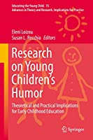 Research on Young Children's Humor: Theoretical and Practical Implications for Early Childhood Education (Educating the Young Child (15))