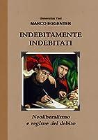 INDEBITAMENTE INDEBITATI - Neoliberalismo e regime del debito