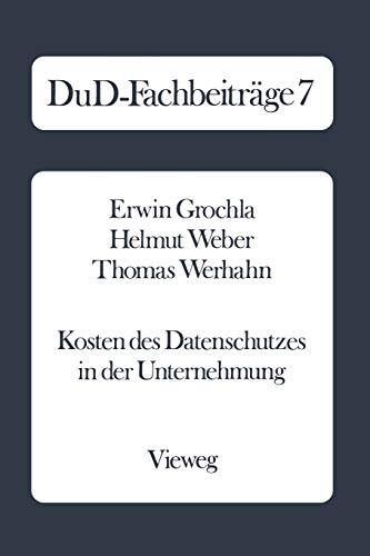 Kosten des Datenschutzes in der Unternehmung: Qualitative Und Quantitative Ergebnisse Einer Empirischen Untersuchung In Der Bundesrepublik Deutschland ... Edition) (DuD-Fachbeiträge (7), Band 7)
