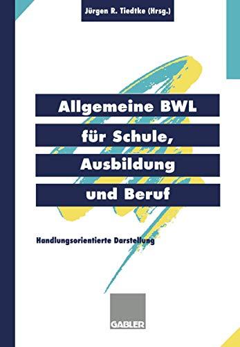 Allgemeine BWL für Schule, Ausbildung und Beruf: Handlungsorientierte Darstellung