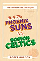 6.4.76 Phoenix Suns Vs. Boston Celtics: The Greatest Game Ever Played