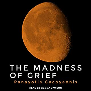 The Madness of Grief                   Written by:                                                                                                                                 Panayotis Cacoyannis                               Narrated by:                                                                                                                                 Gemma Dawson                      Length: 7 hrs and 7 mins     Not rated yet     Overall 0.0