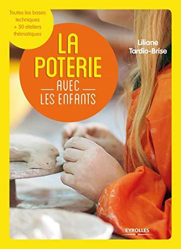 La poterie avec les enfants : Toutes les bases techniques + 50 ateliers thématiques