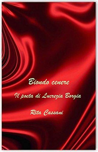 Biondo cenere: Il poeta di Lucrezia Borgia