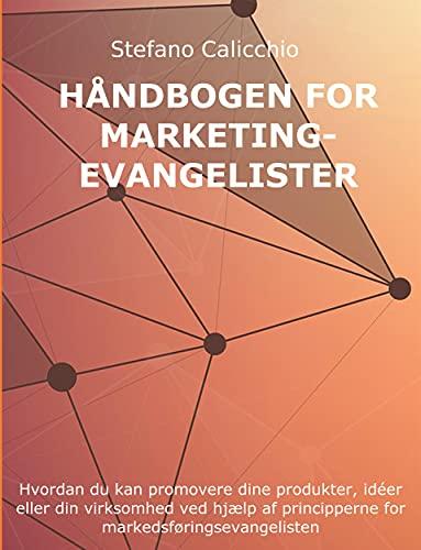 Håndbog om markedsføringsevangelister: Hvordan du kan promovere dine produkter, idéer eller din virksomhed ved hjælp af principperne for markedsføringsevangelisten (Danish Edition)