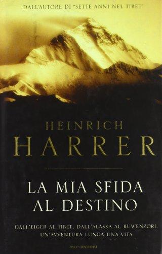 La mia sfida al destino. Dall'Eiger al Tibet, dall'Alaska al Ruwenzori. Un'avventura lunga una vita
