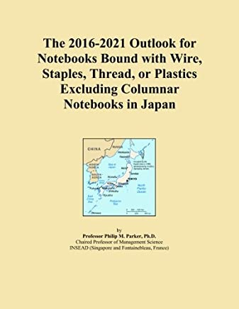 The 2016-2021 Outlook for Notebooks Bound with Wire, Staples, Thread, or Plastics Excluding Columnar Notebooks in Japan