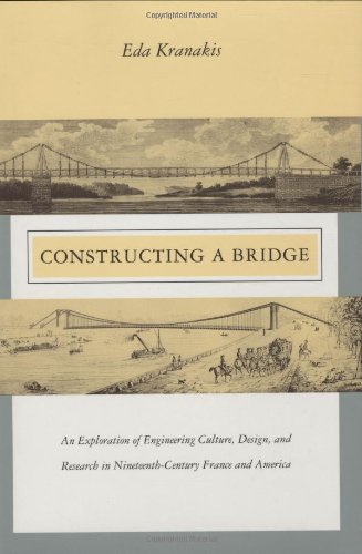 Constructing a Bridge: An Exploration of Engineering Culture, Design, and Research in Nineteenth-Cen