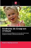 Síndrome de Croup em crianças: Características etiológicas e clínicas da síndrome de krupa em crianças, tácticas de tratamento