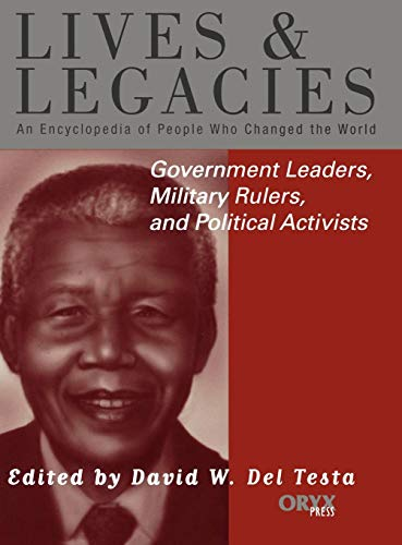 Government Leaders, Military Rulers, and Political Activists: An Encyclopedia of People Who Changed the World (Lives and Legacies Series)
