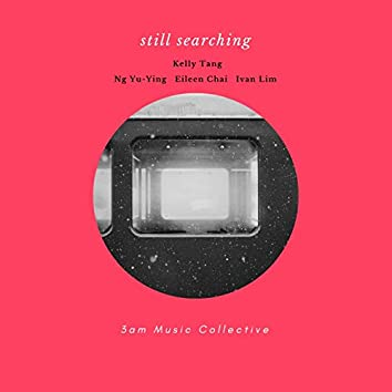 Still Searching (feat. Ng Yu-Ying, Kelly Tang, Eileen Chai, Ivan Lim)