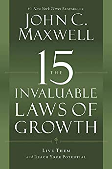 The 15 Invaluable Laws of Growth: Live Them and Reach Your Potential by [John C. Maxwell]