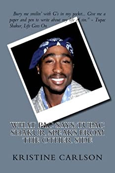What Pac Says: Tupac Shakur Speaks From The Other Side 151918025X Book Cover