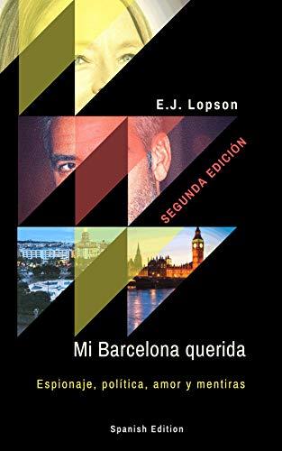 Mi Barcelona querida: Espionaje, política, amor y mentiras eBook: Lopson, E. J.: Amazon.es: Tienda Kindle