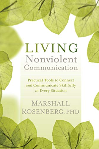 Rosenberg, M: Living Nonviolent Communication: Practical Tools to Connect and Communicate Skillfully in Every Situation