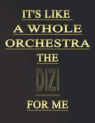It's like a whole orchestra, the Dizi for me: Blank Sheet Dizi Music Notebook,Manuscript Staff paper for Notes. Composition Notebook 13 Staves, 8.5 x 11, 110 pages.GIFT FOR Dizi STUDENTS