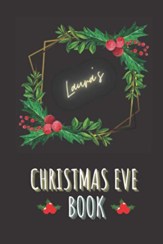 Laura's Christmas Eve Book: Christmas Gift For Laura ,Personalised xmas present/gift, 120 Pages, 6x9 Notebook/Journal For Wife, Girlfriend, Fiancee, Mother, Grand Mother, Aunt, Sister, Niece, Cousin