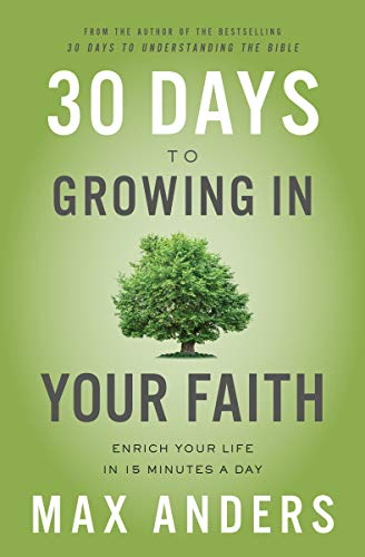 30 Days to Growing in Your Faith: Enrich Your Life in 15 Minutes a Day