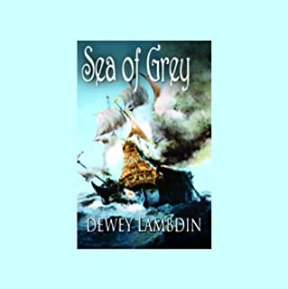 Sea of Grey                   Written by:                                                                                                                                 Dewey Lambdin                               Narrated by:                                                                                                                                 John Lee                      Length: 14 hrs     3 ratings     Overall 5.0