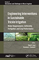 Engineering Interventions in Sustainable Trickle Irrigation: Irrigation Requirements and Uniformity, Fertigation, and Crop Performance