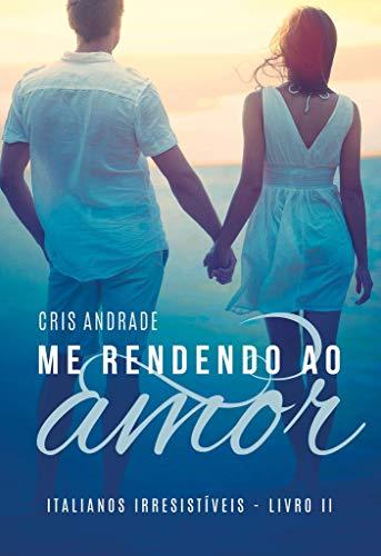 Me Rendendo Ao Amor (Italianos Irresistíveis Livro 2)