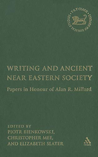 Writing and Ancient Near East Society: Essays in Honor of Alan Millard (The Library of Hebrew Bible/Old Testament Studies)