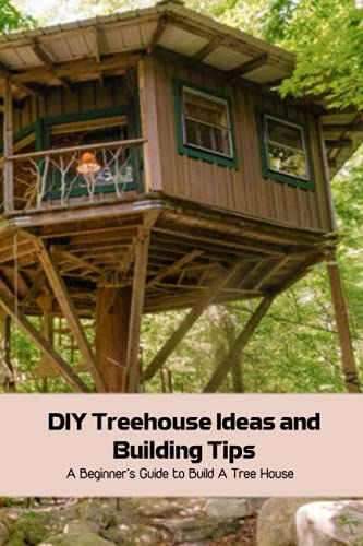 DIY Treehouse Ideas and Building Tips: A...