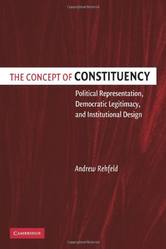 The Concept of Constituency: Political Representation, Democratic Legitimacy, and Institutional Design