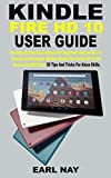 KINDLE FIRE HD 10 USER GUIDE: The Step By Step User Manual For Beginners And Senior To Operate And Navigate All-New Kindle Fire Tablet HD 10 9th Generation ... Over 50 Tips And Tricks For Alexa Skill