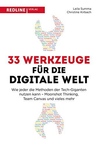 33 Werkzeuge für die digitale Welt: Wie jeder die Methoden der Tech-Giganten nutzen kann - Moonshot Thinking, Team Canvas und vieles mehr