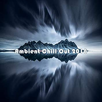 Ambient Chill Out 2018