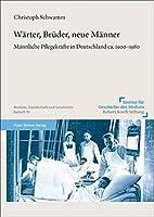 Warter, Bruder, Neue Manner: Mannliche Pflegekrafte in Deutschland Ca. 1900-1980 (Medizin, Gesellschaft Und Geschichte - Beihefte)