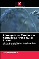 A Imagem do Mundo e o Homem da Prosa Rural Russa: sobre as obras de F. Abramov, V. Astafiev, V. Belov, V. Rasputin, V. Shukshin