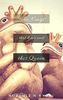 The Kings That Didn't Need This Queen by [Nobuhle Nyoni]