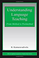 Understanding Language Teaching: From Method to Postmethod (ESL & Applied Linguistics Professional Series)