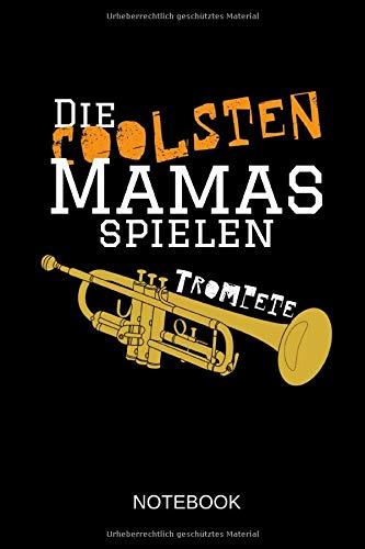 Die coolsten Mamas spielen Trompete! - Notebook: Dieses linierte Notizbuch eignet sich perfekt für Mamas, Trompeterinnen und Musik-Begeisterte!